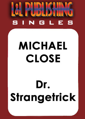 Michael Close - Dr. Strangetrick