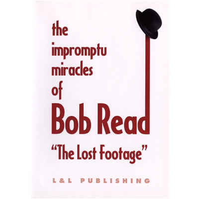 "The Impromptu Miracles of Bob Read ""The Lost Footage"" by L & L P"