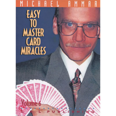 Easy to Master Card Miracles Volume 6 by Michael Ammar video - Click Image to Close