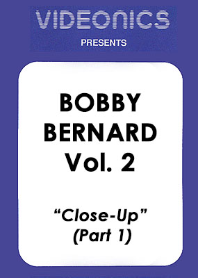 Bobby Bernard Vol. 2 - Close-Up (Part 1)