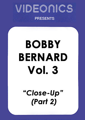 Bobby Bernard Vol. 3 - Close-Up (Part 2)