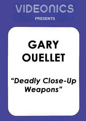 Gary Ouellet - Deadly Close-Up Weapons
