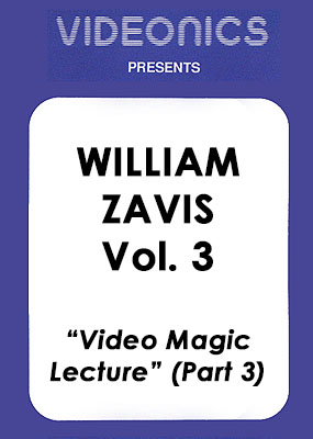 William Zavis Volume 3 - Video Magic Lecture (Part 3)
