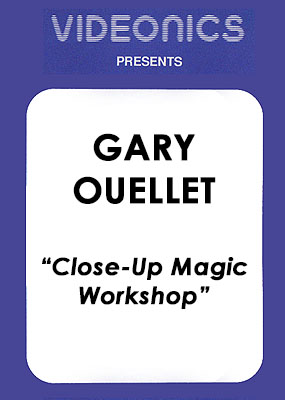 Gary Ouellet - Close-Up Magic Workshop
